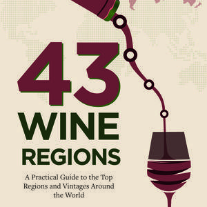 43 Wine Regions , A Guide to Exploring Wine